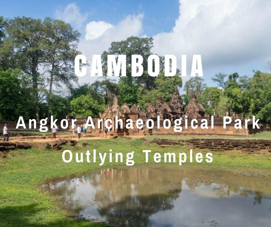 Angkor Archaeological Park Outlying Temples | Cambodia