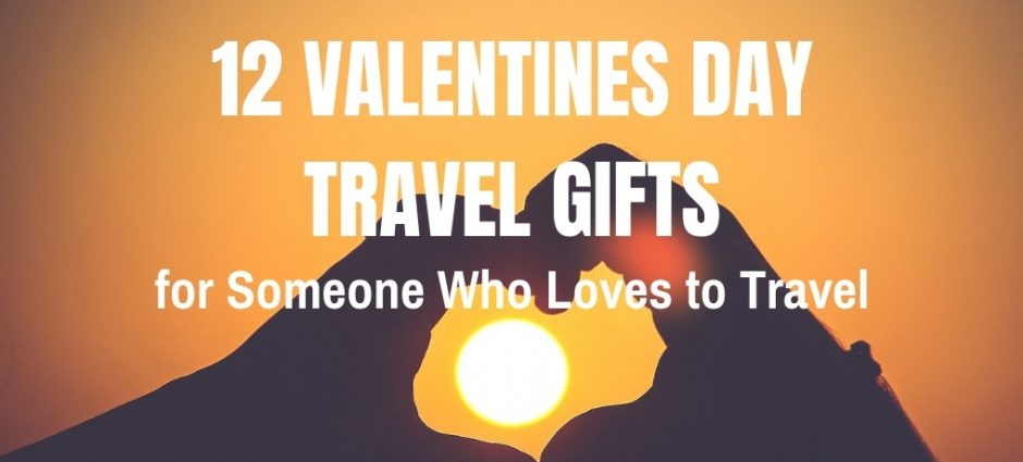 12 Valentines Day Travel Gift Ideas for Someone Who Loves to Travel