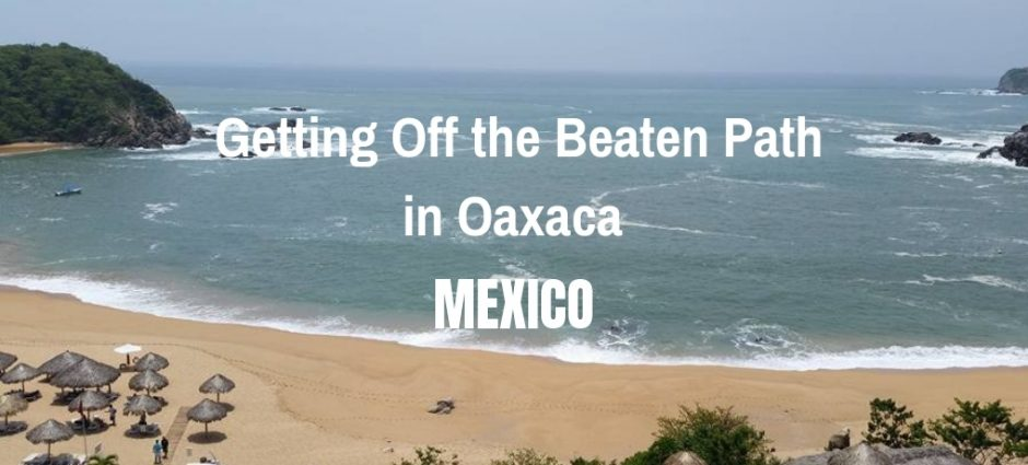 Getting Off the Beaten Path in Oaxaca | Mexico