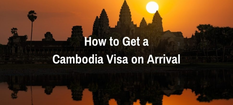 How to Get a Cambodia Visa on Arrival | Can Travel Will Travel