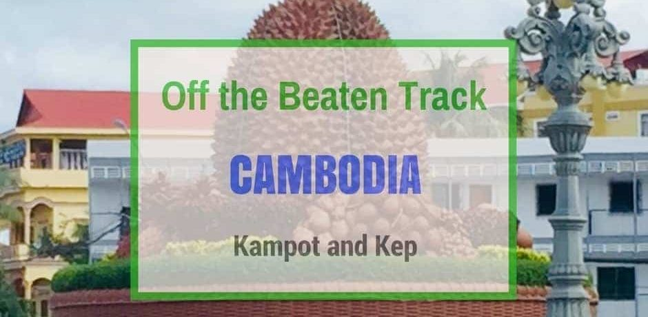 Kampot and Kep | Off the Beaten Track in Cambodia
